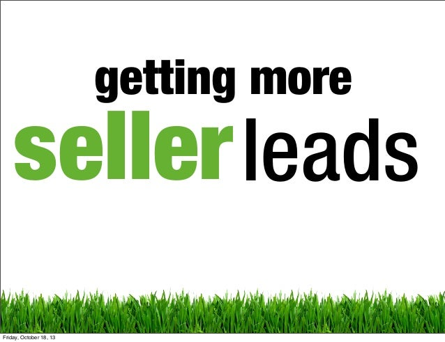 getting more  seller leads Friday, October 18, 13