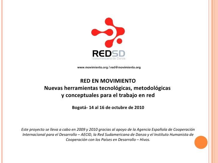 RED EN MOVIMIENTO Nuevas herramientas tecnológicas, metodológicas  y conceptuales para el trabajo en red  Bogotá-  14 al ...