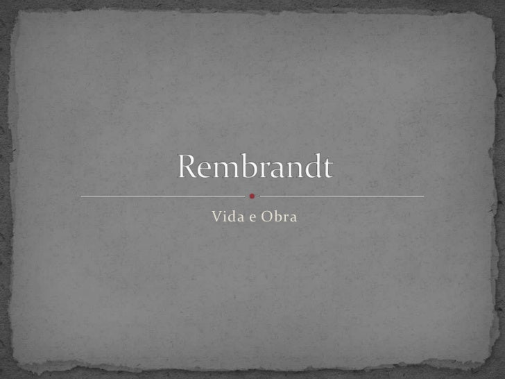 Vida e Obra<br />Rembrandt<br />