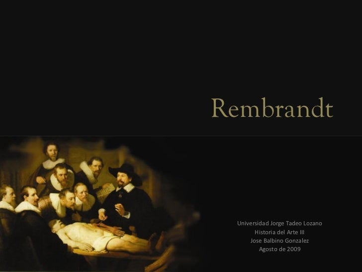 Rembrandt Universidad Jorge Tadeo Lozano       Historia del Arte III     Jose Balbino Gonzalez         Agosto de 2009