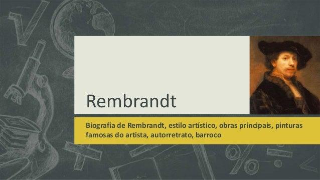 Rembrandt Biografia de Rembrandt, estilo artístico, obras principais, pinturas famosas do artista, autorretrato, barroco