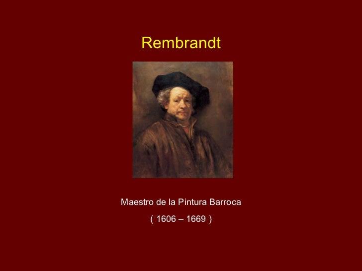 Rembrandt Maestro de la Pintura Barroca ( 1606 – 1669 )