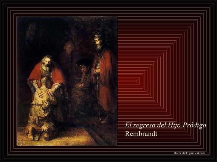 Hacer click  para cntinuar  El regreso del Hijo Pródigo Rembrandt
