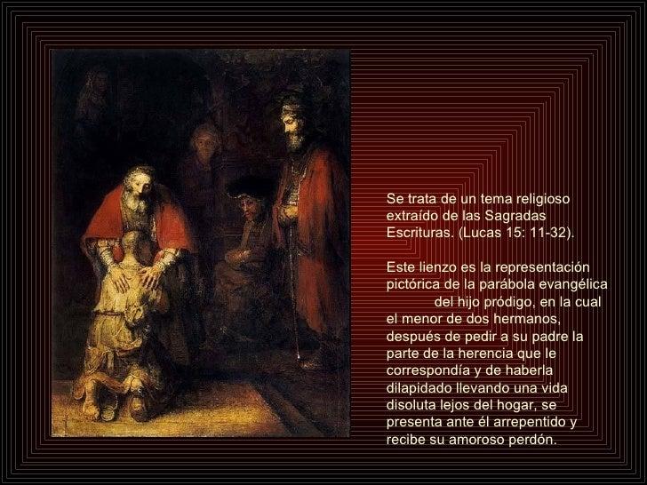 Se trata de un tema religioso extraído de las Sagradas Escrituras. (Lucas 15: 11-32). Este lienzo es la representación pic...