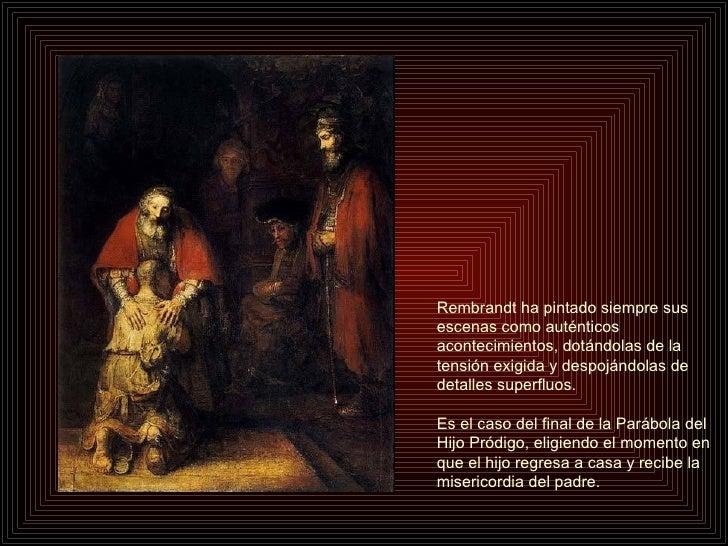 Rembrandt ha pintado siempre sus escenas como auténticos acontecimientos, dotándolas de la tensión exigida y despojándolas...