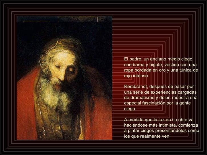 El padre: un anciano medio ciego con barba y bigote, vestido con una ropa bordada en oro y una túnica de rojo intenso. Rem...