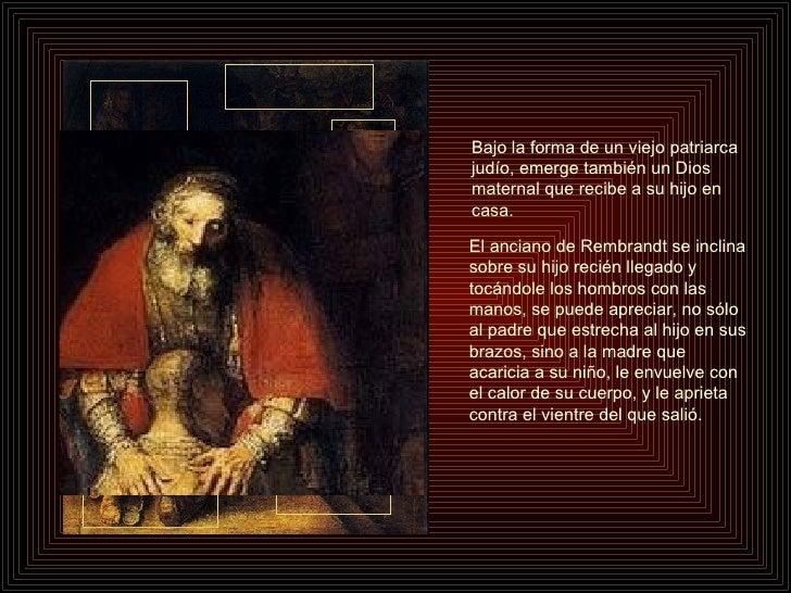 El anciano de Rembrandt se inclina sobre su hijo recién llegado y tocándole los hombros con las manos, se puede apreciar, ...