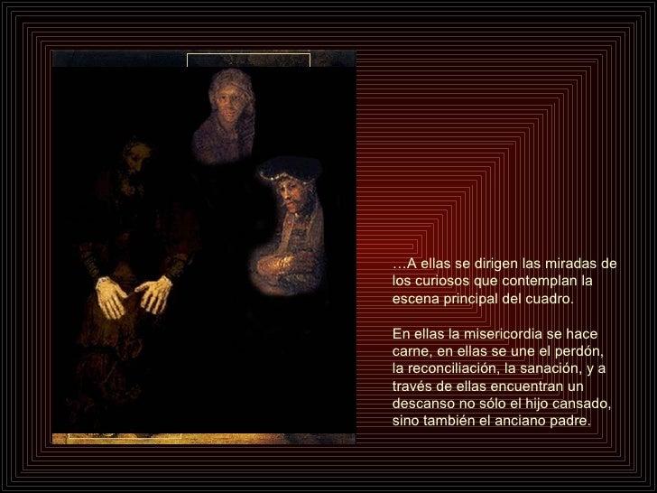 … A ellas se dirigen las miradas de los curiosos que contemplan la escena principal del cuadro. En ellas la misericordia s...