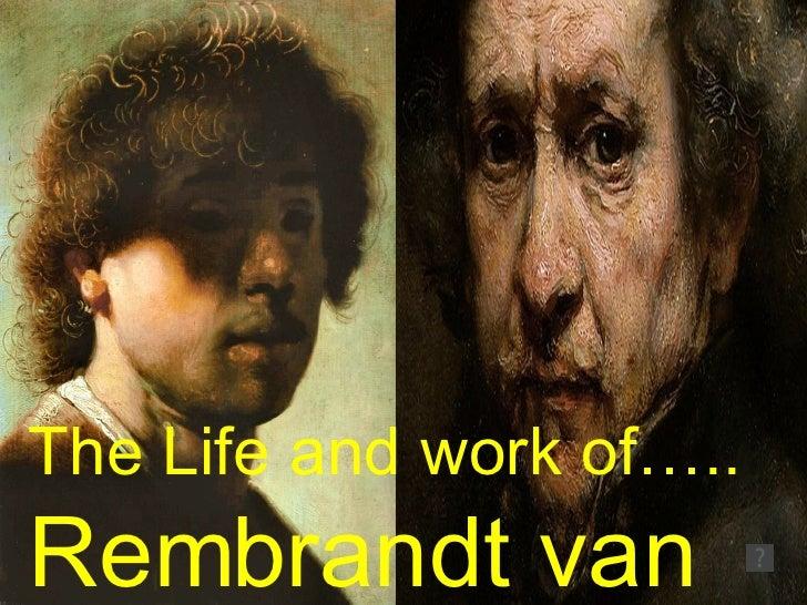 The Life and work of….. Rembrandt van Rijn