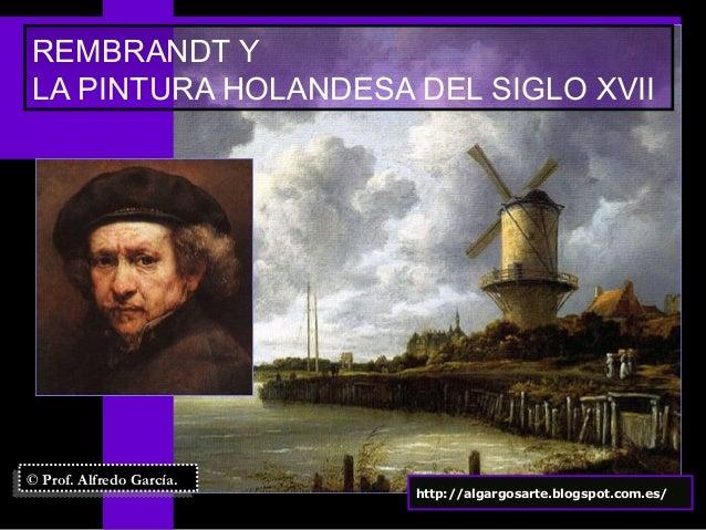 REMBRANDT Y LA PINTURA HOLANDESA DEL SIGLO XVII © Prof. Alfredo García.© Prof. Alfredo García. http://algargosarte.blogspo...