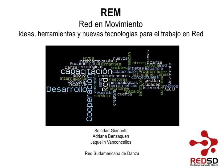REM Red en Movimiento Ideas, herramientas y nuevas tecnologias para el trabajo en Red Soledad Giannetti Adriana Benzaquen ...