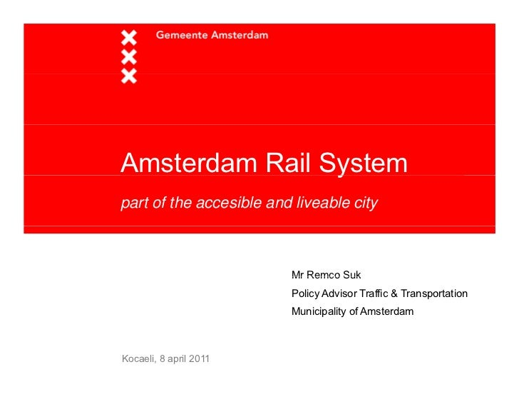 Amsterdam Rail System                ypart of the accesible and liveable city                         Mr Remco Suk        ...