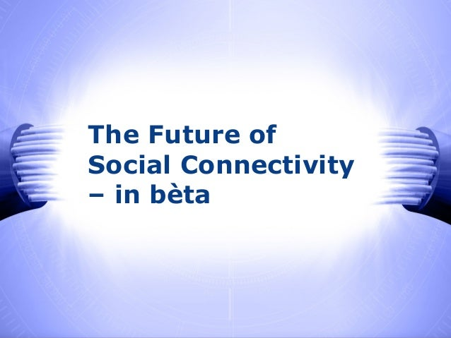 Click to edit Master subtitle style The Future of Social Connectivity – in bèta