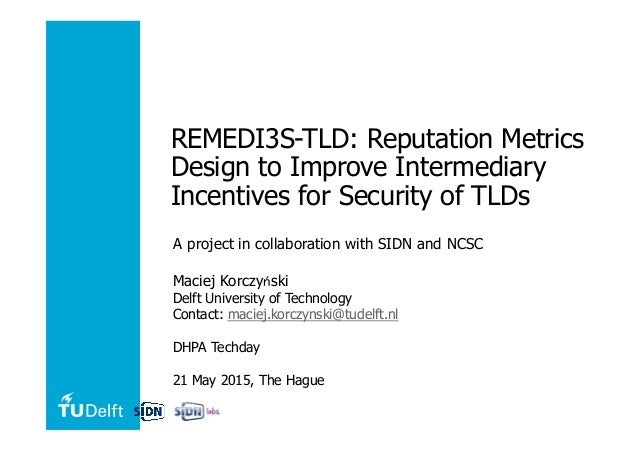 REMEDI3S-TLD: Reputation Metrics Design to Improve Intermediary Incentives for Security of TLDs A project in collaboration...