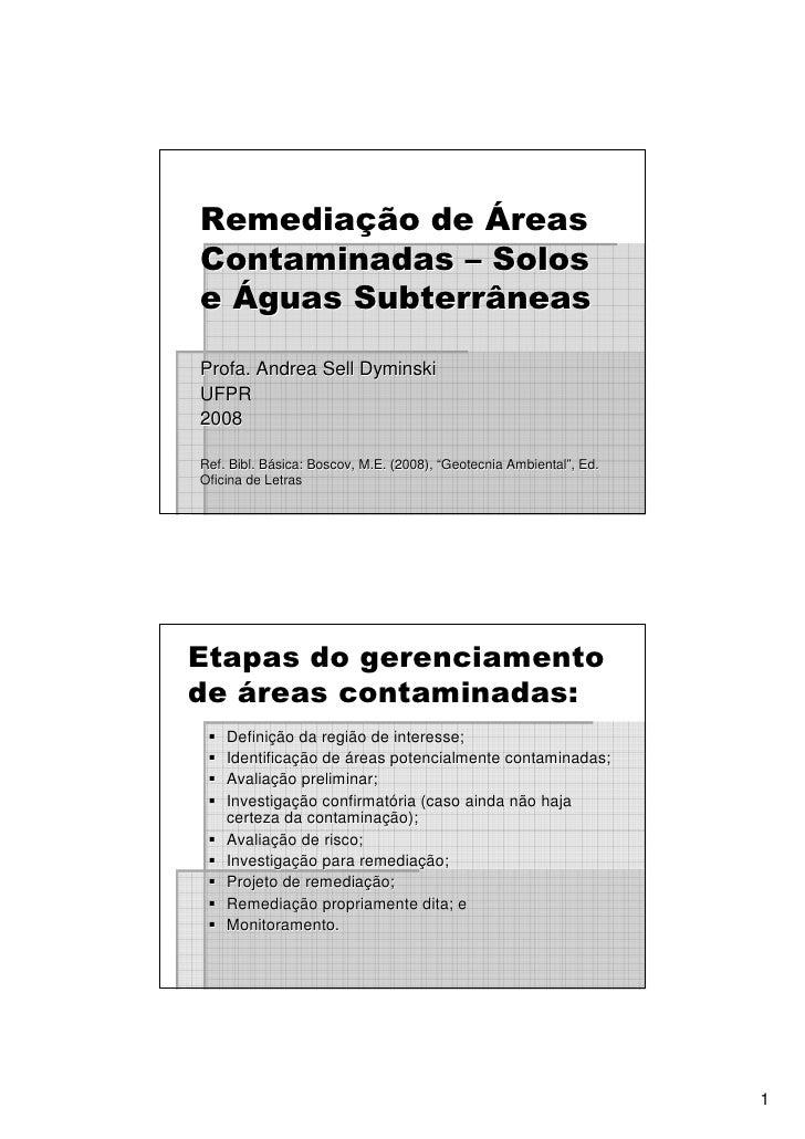 Remediação de ÁreasContaminadas – Solose Águas SubterrâneasProfa. Andrea Sell DyminskiUFPR2008Ref. Bibl. Básica: Boscov, M...