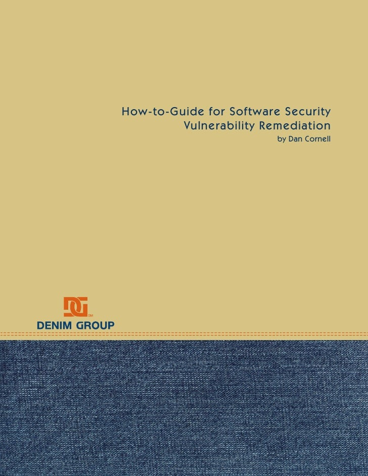 How-to-Guide for Software Security          Vulnerability Remediation                          by Dan Cornell