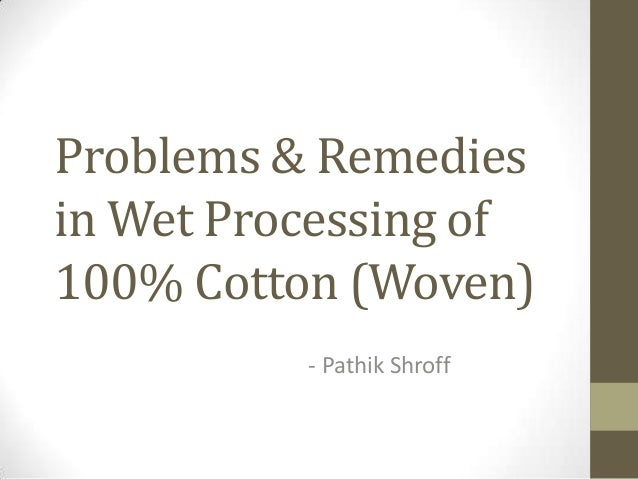 Problems & Remedies in Wet Processing of 100% Cotton (Woven) - Pathik Shroff