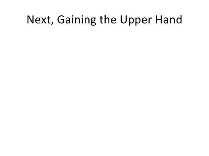 Next, Gaining the Upper Hand