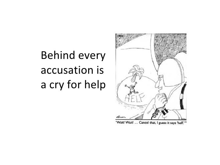 Behind every accusation is a cry for help