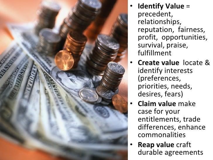 <ul><li>Identify Value  = precedent, relationships, reputation,  fairness, profit,  opportunities, survival, praise, fulfi...