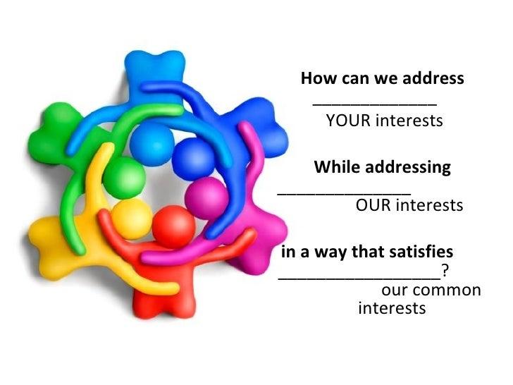 <ul><li>How can we address  _____________  </li></ul><ul><li>YOUR interests </li></ul><ul><li>While addressing  __________...