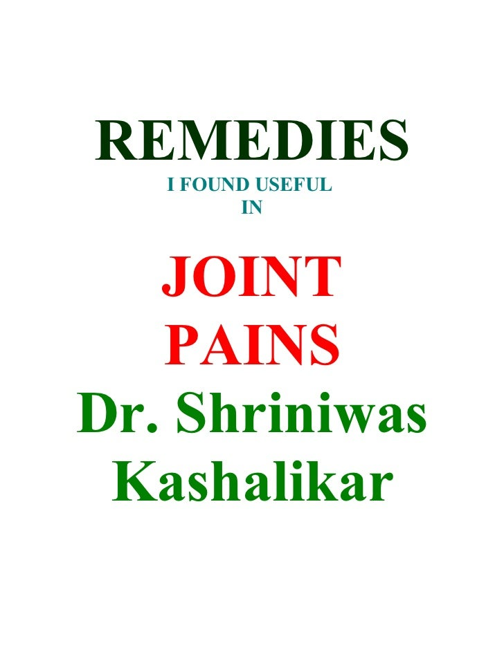 REMEDIES    I FOUND USEFUL          IN       JOINT    PAINS Dr. Shriniwas  Kashalikar