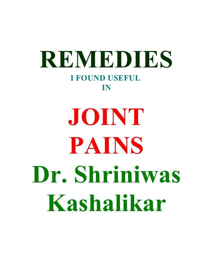 REMEDIES    I FOUND USEFUL          IN       JOINT    PAINS Dr. Shriniwas  Kashalikar