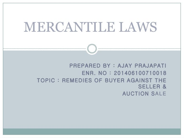 PREPARED BY : AJAY PRAJAPATI ENR. NO : 201406100710018 TOPIC : REMEDIES OF BUYER AGAINST THE SELLER & AUCTION SALE MERCANT...