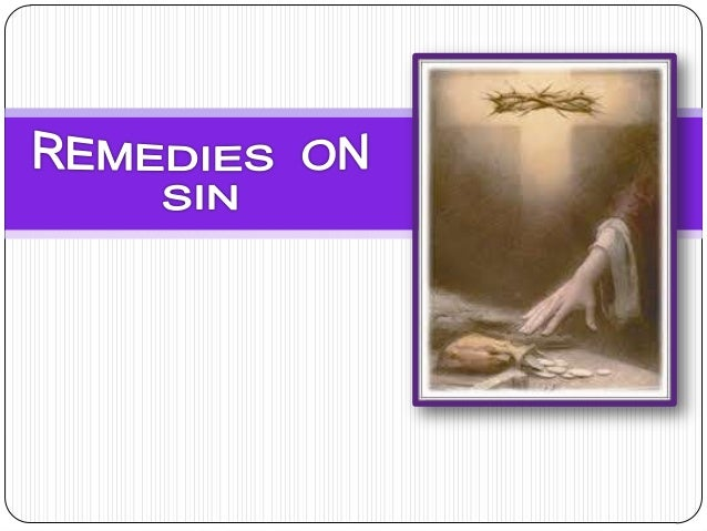 Remedies on Sin  Previews lesson we saw that God's answer to the problem of sin: Jesus Christ, The Son of God, became man...