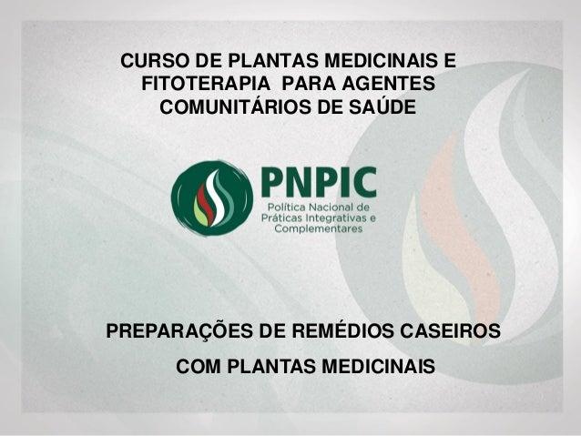 CURSO DE PLANTAS MEDICINAIS PARA AGENTES COMUNITÁRIOS DE SAÚDE PREPARAÇÕES DE REMÉDIOS CASEIROS COM PLANTAS MEDICINAIS