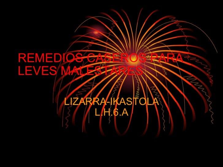 REMEDIOS CASEROS PARA LEVES MALESTARES LIZARRA-IKASTOLA L.H.6.A