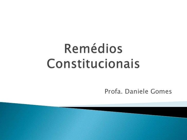 Remédios Constitucionais<br />Profa. Daniele Gomes<br />