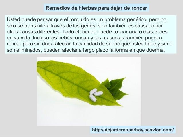 http://dejarderoncarhoy.senvlog.com/ Remedios de hierbas para dejar de roncar Usted puede pensar que el ronquido es un pro...
