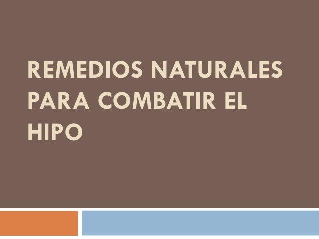 REMEDIOS NATURALES PARA COMBATIR EL HIPO