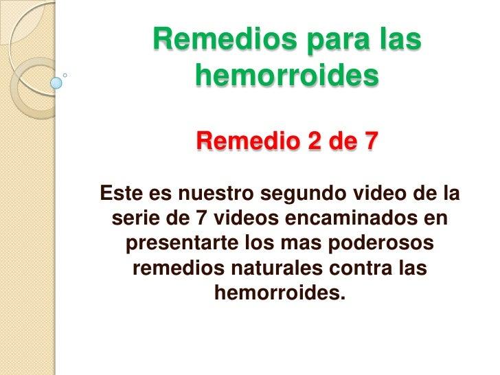 Remedios para las hemorroidesRemedio 2 de 7<br />Este es nuestro segundo video de la serie de 7 videos encaminados en pres...