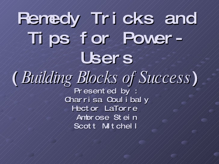 Remedy Tricks and Tips for Power-Users ( Building Blocks of Success ) Presented by :  Charrisa Coulibaly  Hector LaTorre  ...