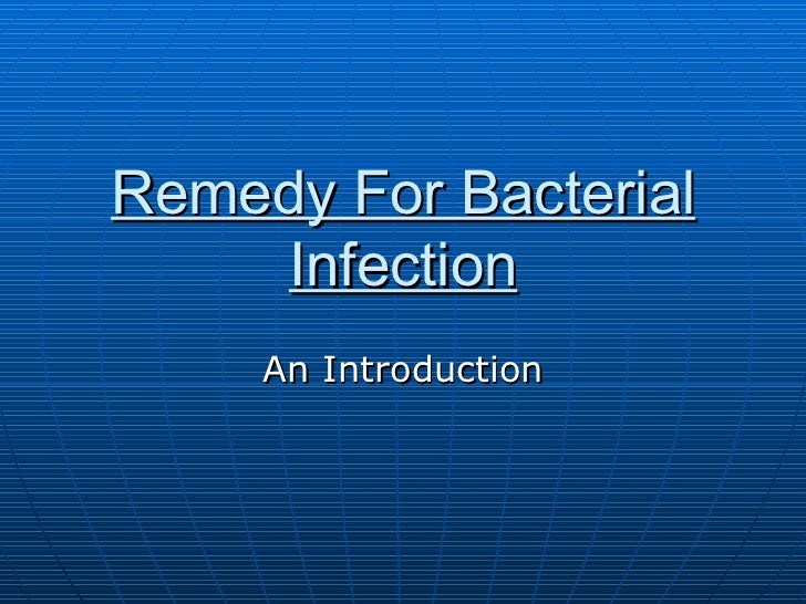 Remedy For Bacterial    Infection     An Introduction