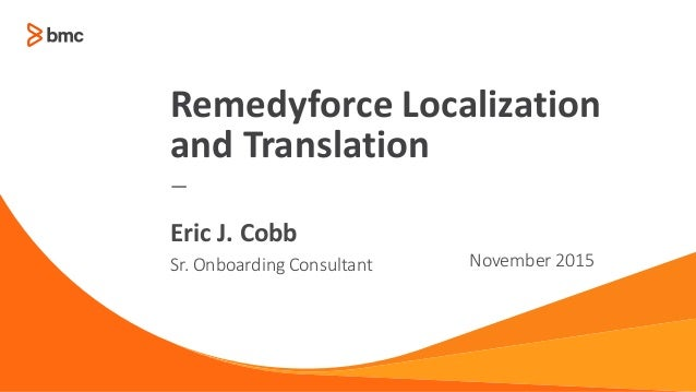 — Sr. Onboarding Consultant November 2015 Eric J. Cobb Remedyforce Localization and Translation