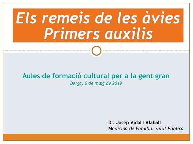 Dr. Josep Vidal i Alaball Medicina de Família. Salut Pública Aules de formació cultural per a la gent gran Berga, 6 de mai...