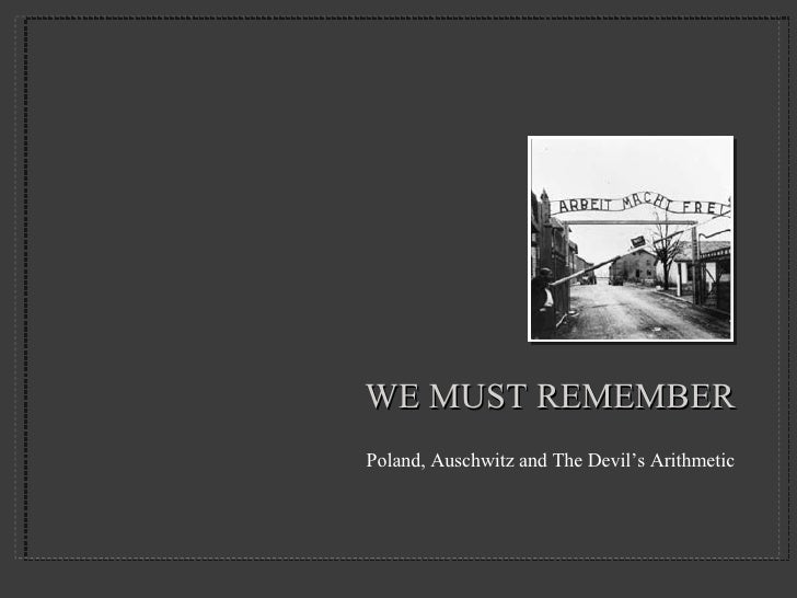 WE MUST REMEMBER <ul><li>Poland, Auschwitz and The Devil's Arithmetic </li></ul>