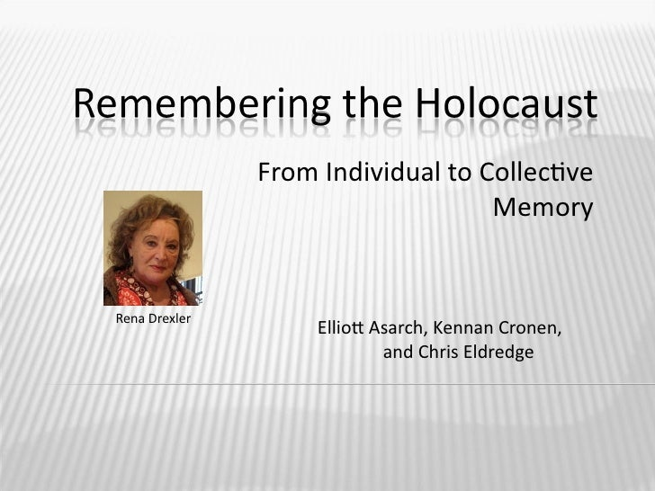 From Individual to Collectve                                    Memory   Rena Drexler                    Elliot Asarch, Ke...