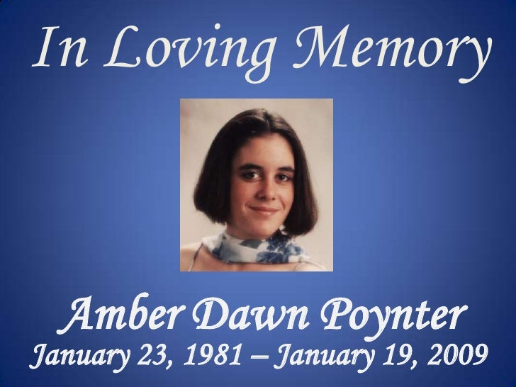 In Loving Memory <br />Amber Dawn Poynter<br />January 23, 1981 – January 19, 2009<br />