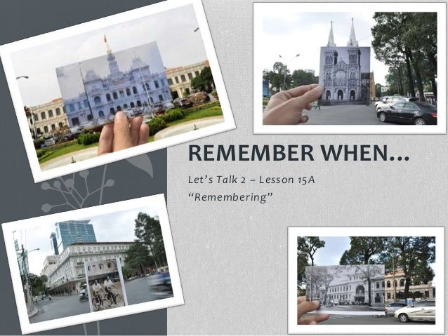"""Let's Talk 2 – Lesson 15A """"Remembering"""" REMEMBER WHEN…"""