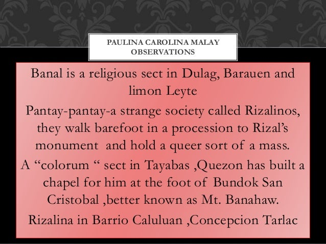 Banal is a religious sect in Dulag, Barauen and limon Leyte Pantay-pantay-a strange society called Rizalinos, they walk ba...