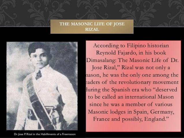 "According to Filipino historian Reynold Fajardo, in his book ""Dimasalang: The Masonic Life of Dr. Jose Rizal,"" Rizal was n..."