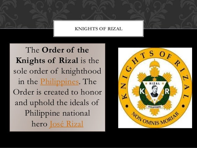 The Order of the Knights of Rizal is the sole order of knighthood in the Philippines. The Order is created to honor and up...
