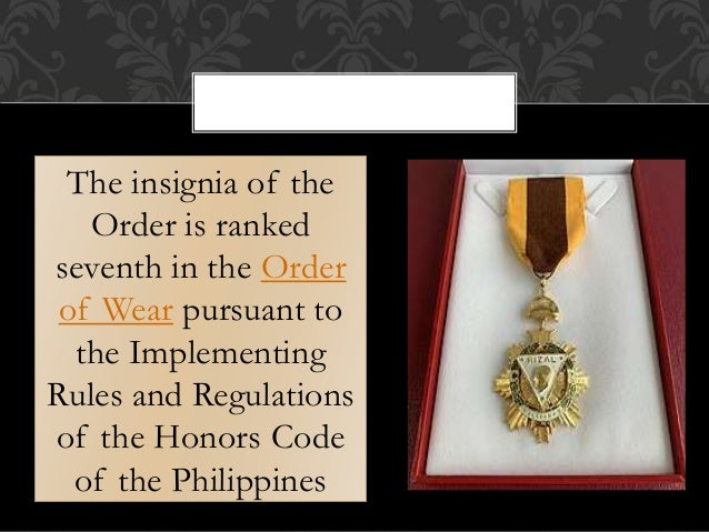 The insignia of the Order is ranked seventh in the Order of Wear pursuant to the Implementing Rules and Regulations of the...