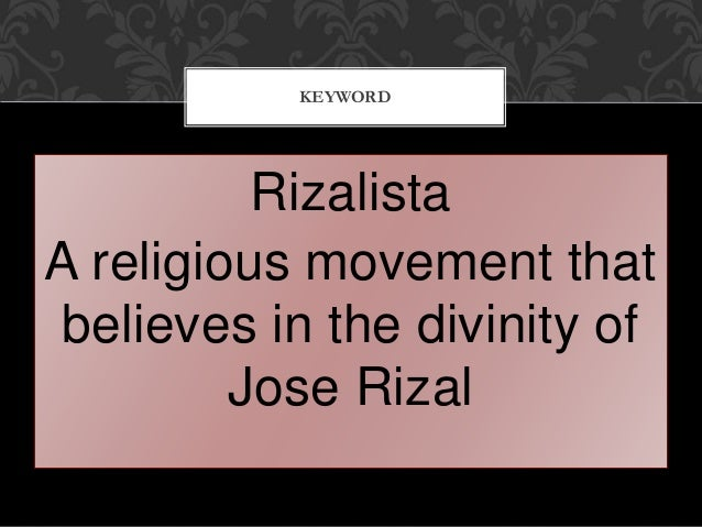 Rizalista A religious movement that believes in the divinity of Jose Rizal KEYWORD