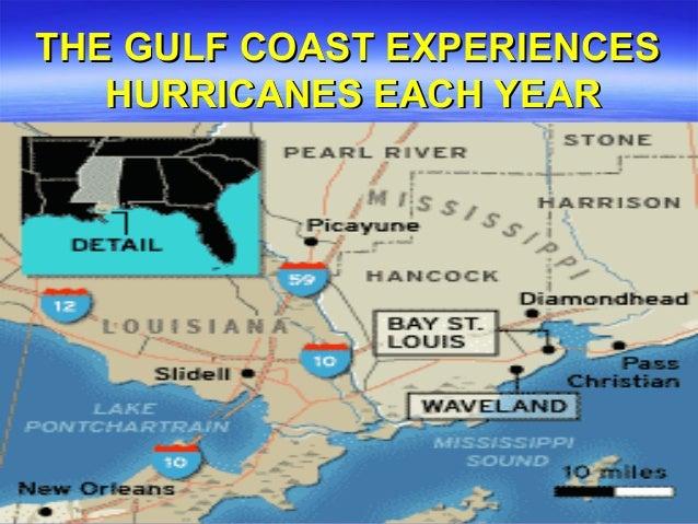 THE GULF COAST EXPERIENCESTHE GULF COAST EXPERIENCES HURRICANES EACH YEARHURRICANES EACH YEAR