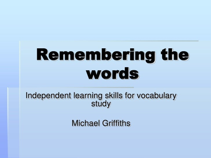 Remembering the words<br />Independent learning skills for vocabulary study<br />Michael Griffiths<br />